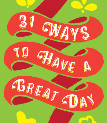 31-ways-to-have-a-great-day-—-Design-Kink